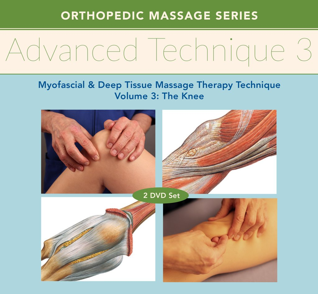 Advanced Technique Volume 3: Myofascial and Deep Tissue Massage Therapy Technique Knee 2-DVD Training